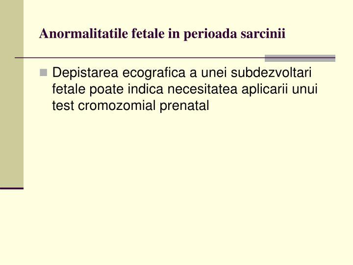 Anormalitatile fetale in perioada sarcinii