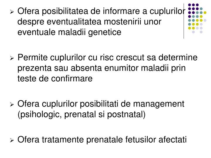 Ofera posibilitatea de informare a cuplurilor despre eventualitatea mostenirii unor eventuale maladii genetice