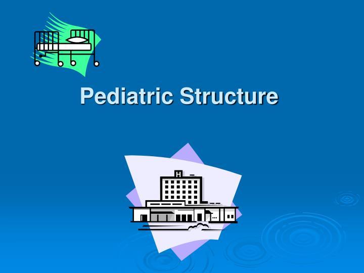 Pediatric Structure