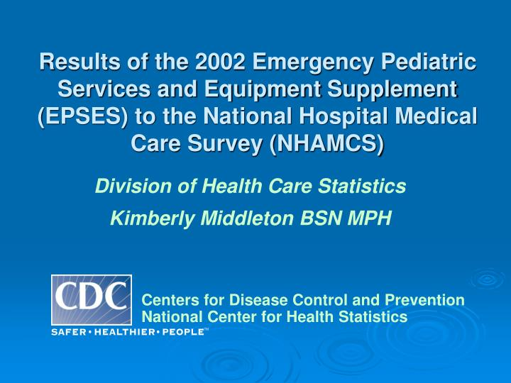 Results of the 2002 Emergency Pediatric Services and Equipment Supplement (EPSES) to the National Ho...