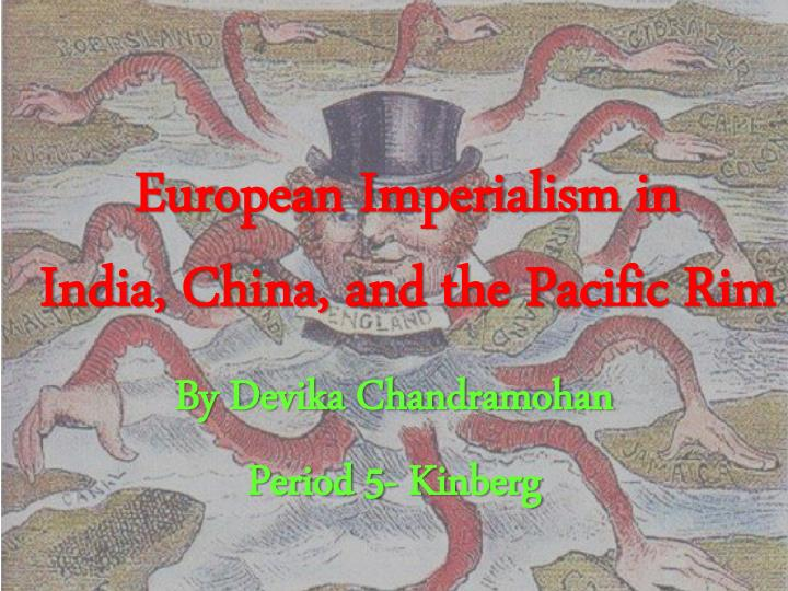 essay on imperialism in china The british imperialism in india british imperialism was developed as a result of the seven years war that pitted colonial empires against each other.