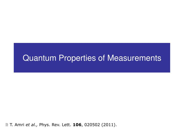 Quantum Properties of Measurements
