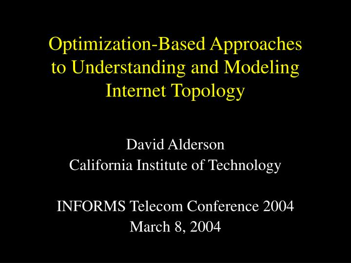 Optimization based approaches to understanding and modeling internet topology