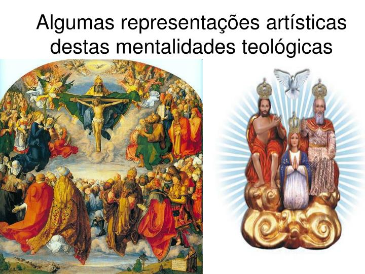 Algumas representações artísticas destas mentalidades teológicas