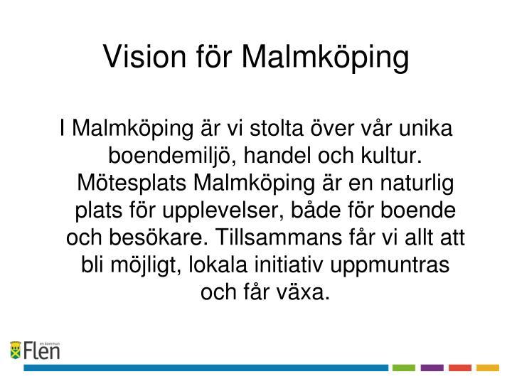 I Malmköping är vi stolta över vår unika boendemiljö, handel och kultur. Mötesplats Malmköping är en naturlig plats för upplevelser, både för boende och besökare. Tillsammans får vi allt att bli möjligt, lokala initiativ uppmuntras och får växa.