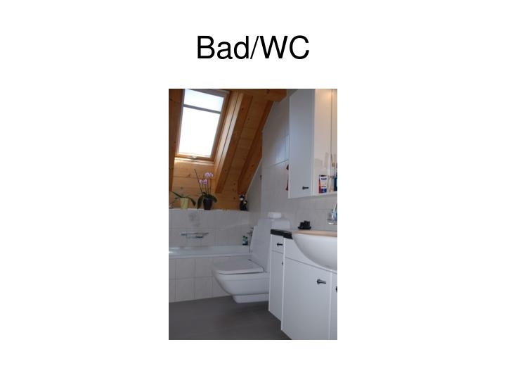 Bad/WC