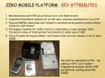 zero mobile platform key attributes