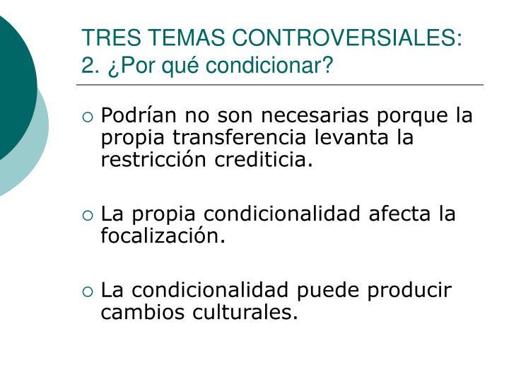 TRES TEMAS CONTROVERSIALES: 2. ¿Por qué condicionar?