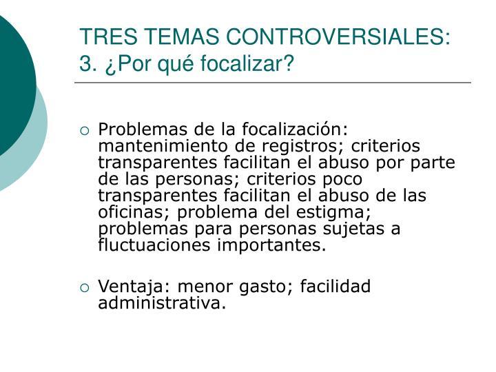 TRES TEMAS CONTROVERSIALES: 3. ¿Por qué focalizar?
