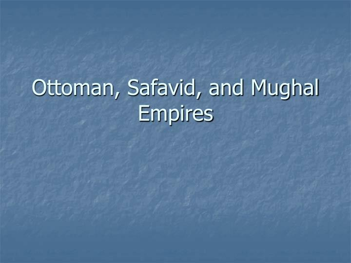 Ottoman safavid and mughal empires