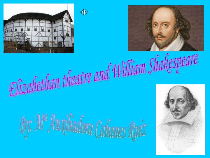 Elizabethan theatre and William Shakespeare