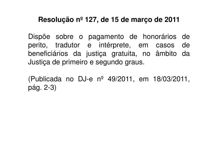 RESOLUÇÃO N° 127, DE 15 DE MARÇO DE 2011