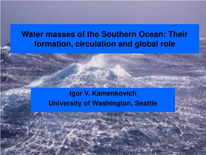 Water masses of the southern ocean their formation circulation and global role