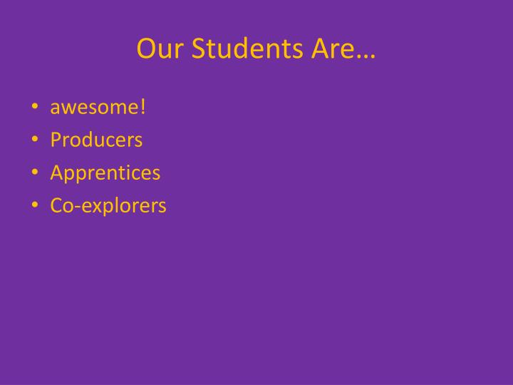 Our Students Are…