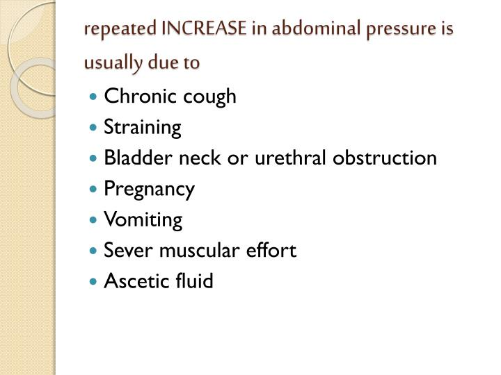 repeated INCREASE in abdominal pressure is usually due to