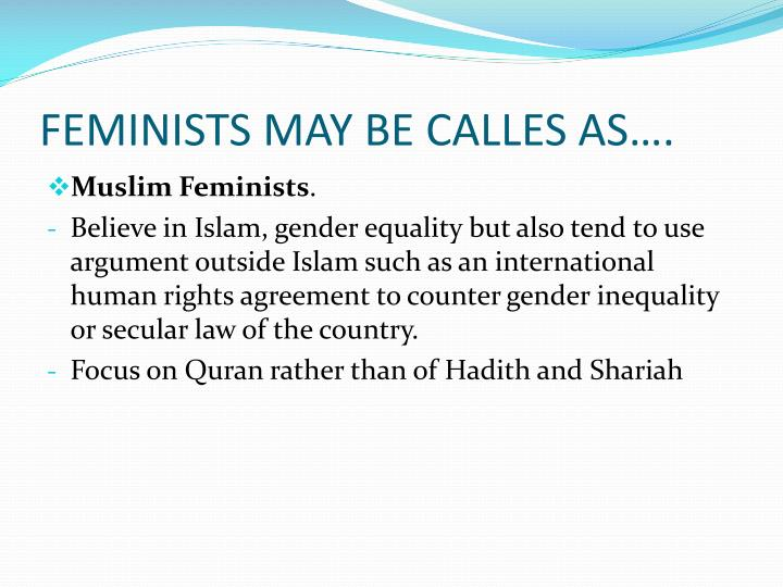 FEMINISTS MAY BE CALLES AS….