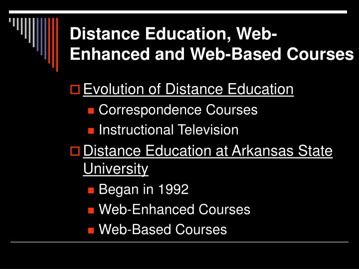 Distance Education, Web-Enhanced and Web-Based Courses
