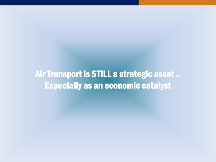 Air Transport is STILL a strategic asset .. Especially as an economic catalyst