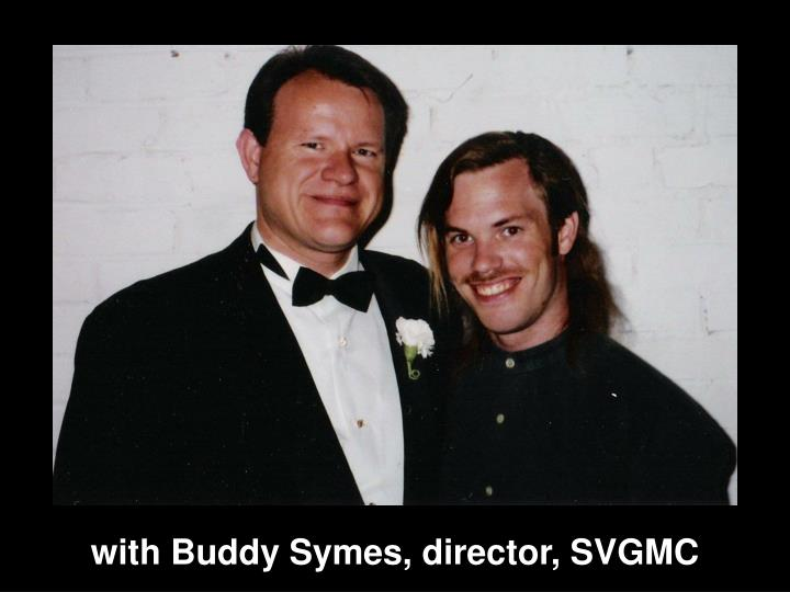 with Buddy Symes, director, SVGMC