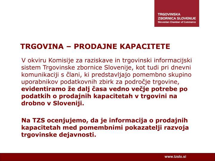 V okviru Komisije za raziskave in trgovinski informacijski sistem Trgovinske zbornice Slovenije, kot tudi pri dnevni komunikaciji s člani, ki predstavljajo pomembno skupino uporabnikov podatkovnih zbirk za področje trgovine,