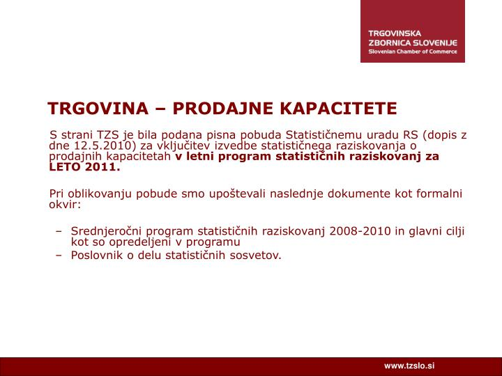 S strani TZS je bila podana pisna pobuda Statističnemu uradu RS (dopis z dne 12.5.2010) za vključitev izvedbe statističnega raziskovanja o prodajnih kapacitetah