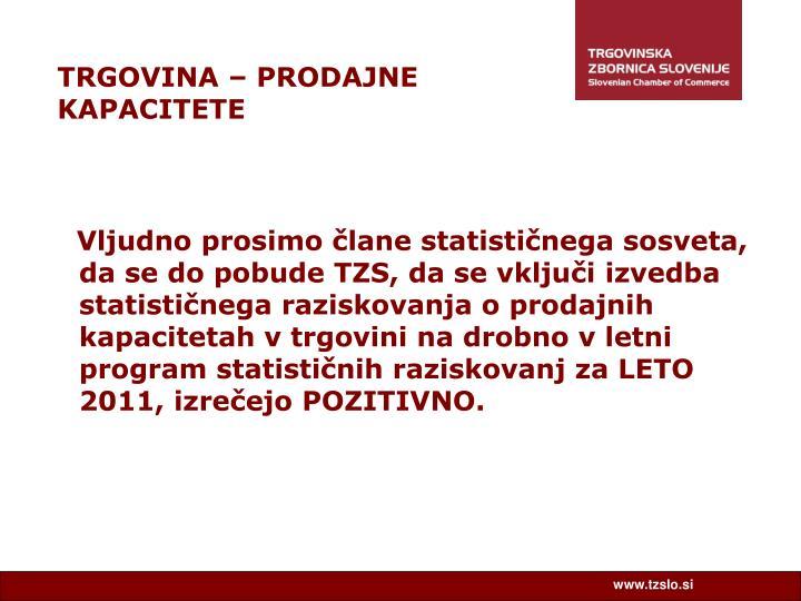 Vljudno prosimo člane statističnega sosveta, da se do pobude TZS, da se vključi izvedba statističnega raziskovanja o prodajnih kapacitetah v trgovini na drobno v letni program statističnih raziskovanj za LETO 2011, izrečejo POZITIVNO.