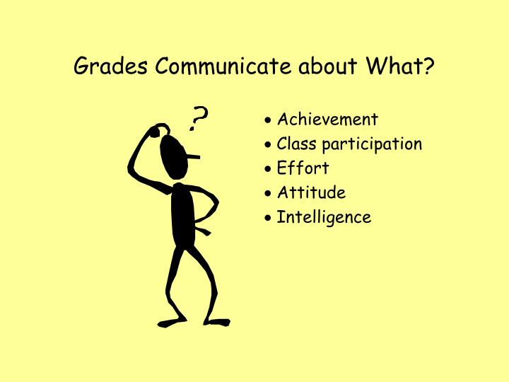 Grades Communicate about What?