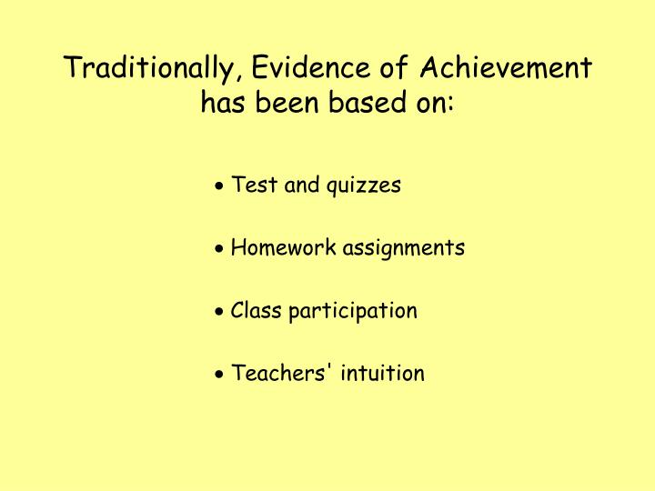 Traditionally, Evidence of Achievement has been based on: