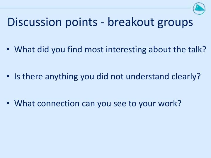 Discussion points - breakout groups