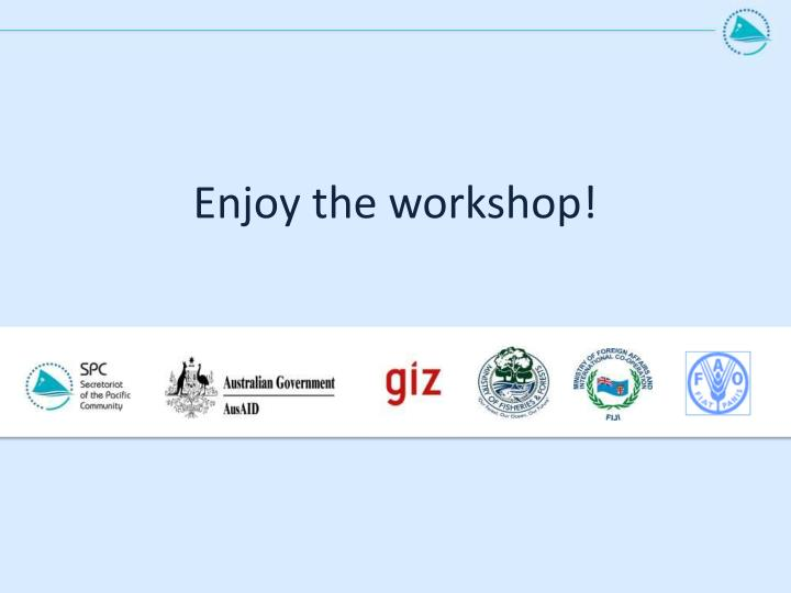 Enjoy the workshop!