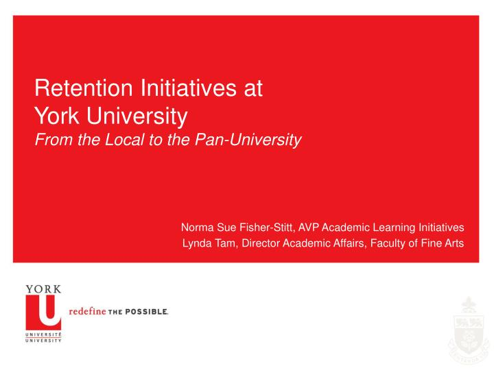 Retention initiatives at york university from the local to the pan university