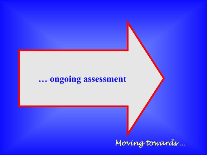 … ongoing assessment