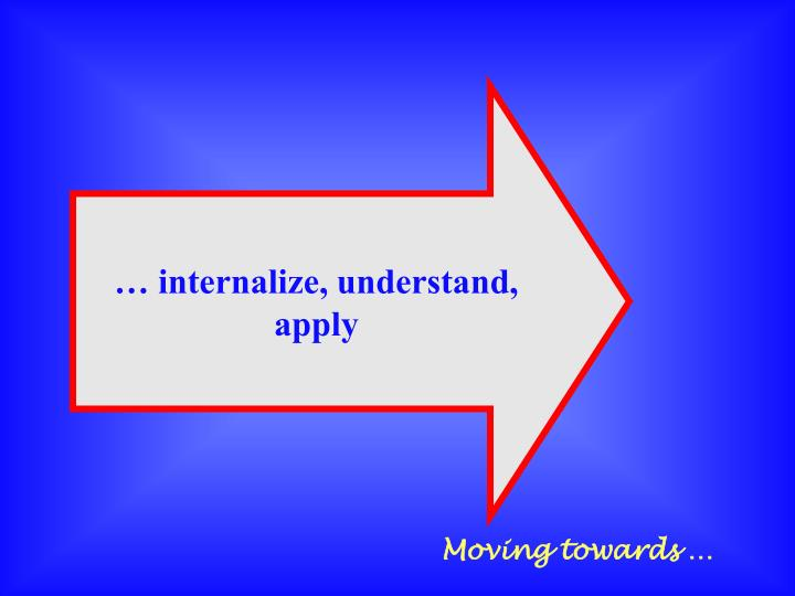 … internalize, understand,