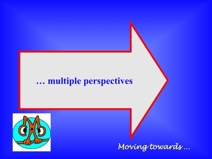 … multiple perspectives