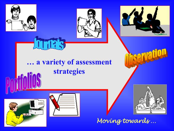 … a variety of assessment