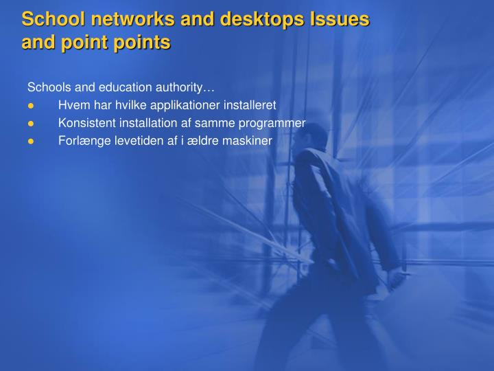School networks and desktops Issues and point points