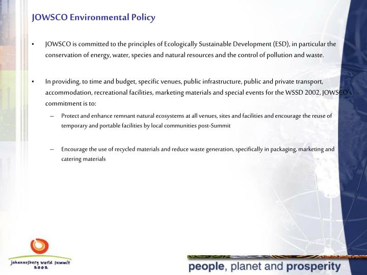 JOWSCO is committed to the principles of Ecologically Sustainable Development (ESD), in particular the conservation of energy, water, species and natural resources and the control of pollution and waste.