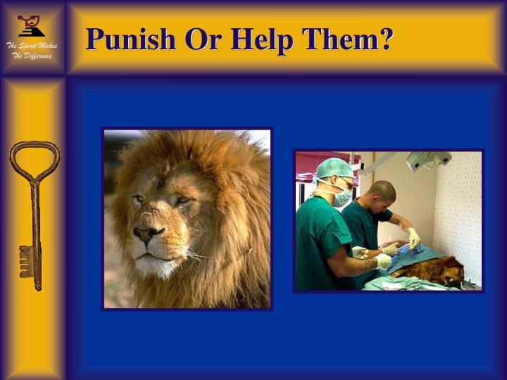 Punish Or Help Them?