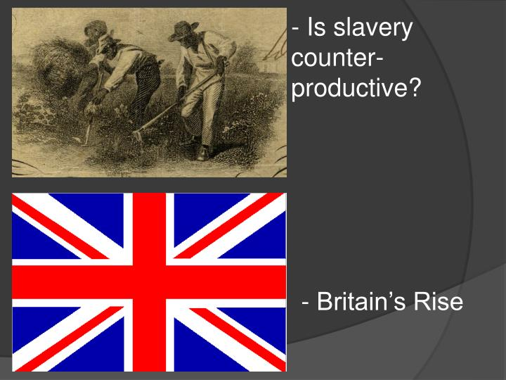 Is slavery counter-productive?