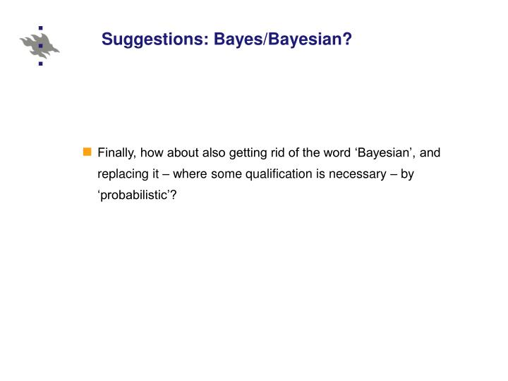 Suggestions: Bayes/Bayesian?