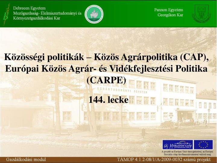 Közösségi politikák – Közös Agrárpolitika (CAP), Európai Közös Agrár- és Vidékfejlesztési Politika (CARPE)