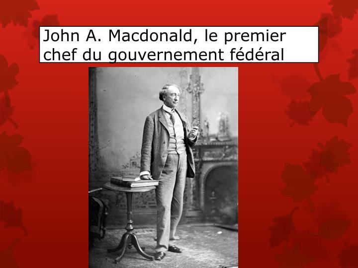 John A. Macdonald, le premier chef du gouvernement fédéral