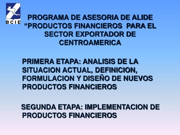 PRIMERA ETAPA: ANALISIS DE LA SITUACION ACTUAL, DEFINICION, FORMULACION Y DISEÑO DE NUEVOS PRODUCTOS FINANCIEROS