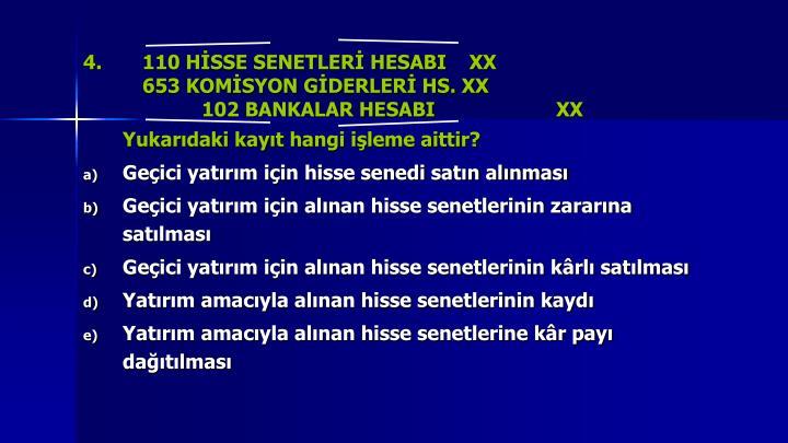 4.110 HİSSE SENETLERİ HESABI    XX