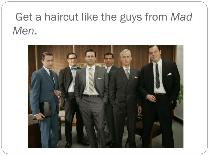 Get a haircut like the guys from