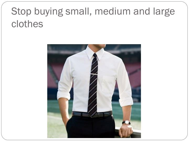 Stop buying small, medium and large clothes