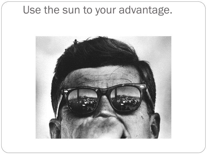 Use the sun to your advantage.