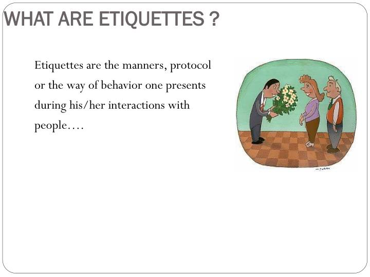 WHAT ARE ETIQUETTES ?