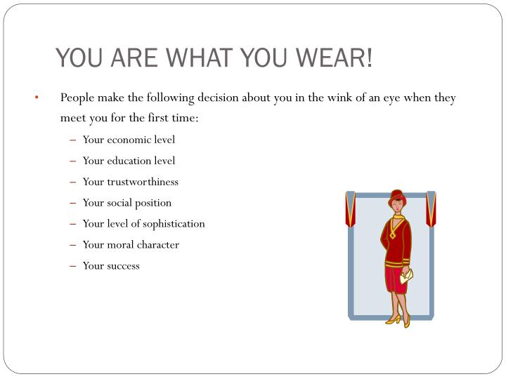 YOU ARE WHAT YOU WEAR!
