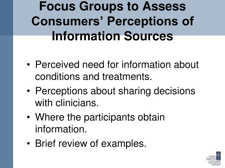 Focus Groups to Assess Consumers' Perceptions of Information Sources